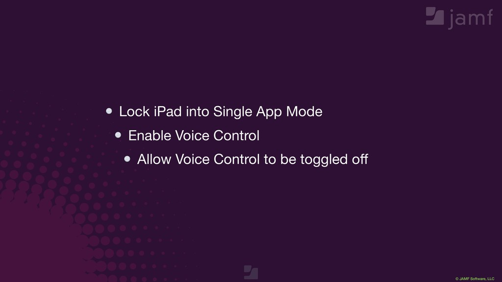 © JAMF Software, LLC Lock iPad into Single App ...