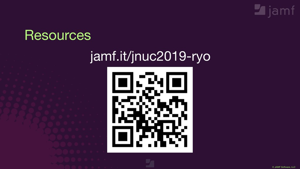 © JAMF Software, LLC Resources jamf.it/jnuc2019...