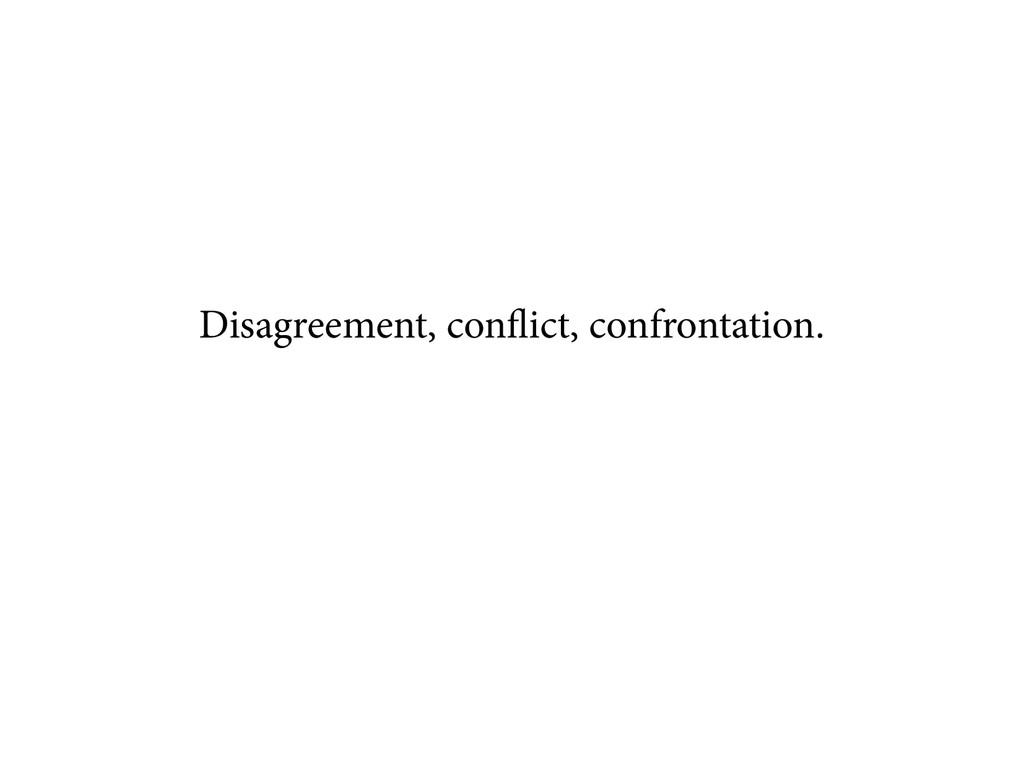 Disagreement, conflict, confrontation.
