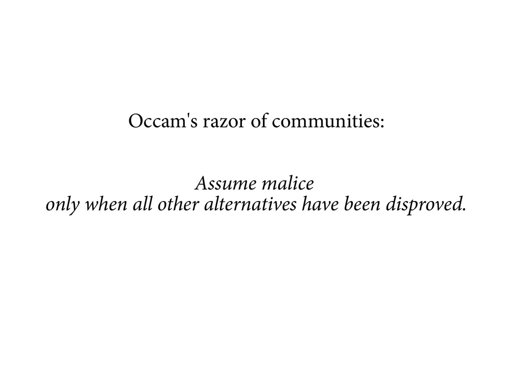 Occam's razor of communities: Assume malice onl...