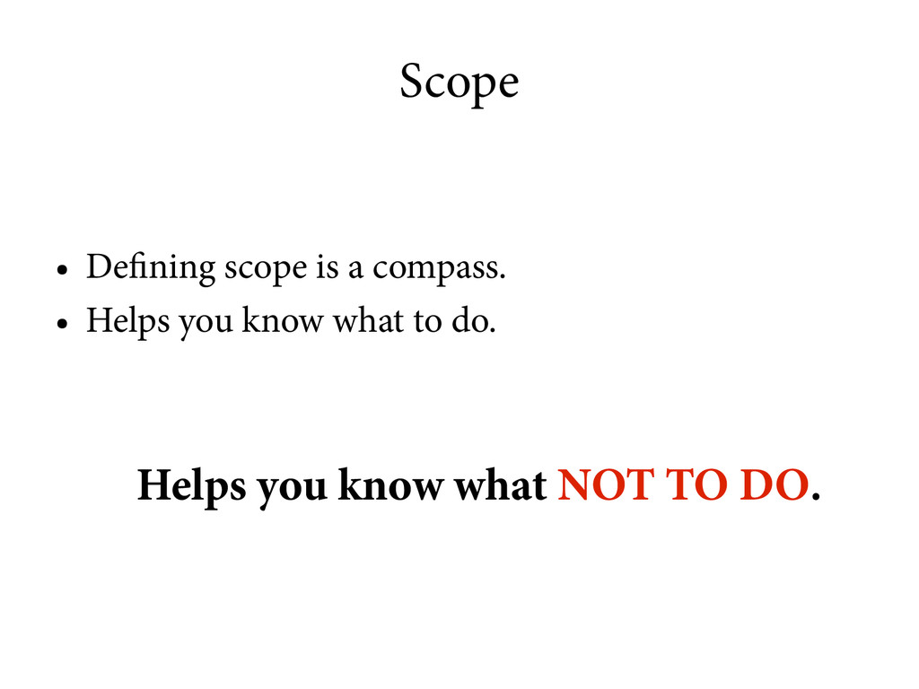 Scope ● Defining scope is a compass. ● Helps yo...