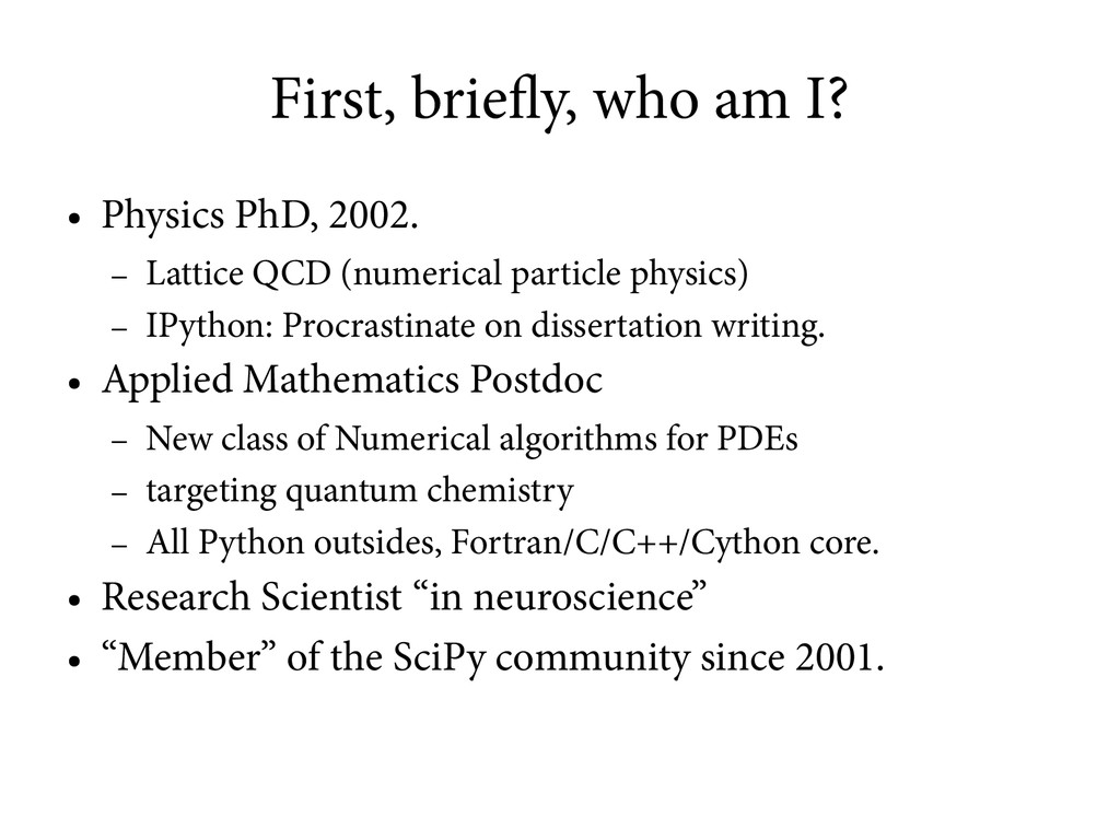First, briefly, who am I? ● Physics PhD, 2002. ...