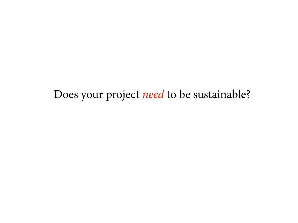 Does your project need to be sustainable?