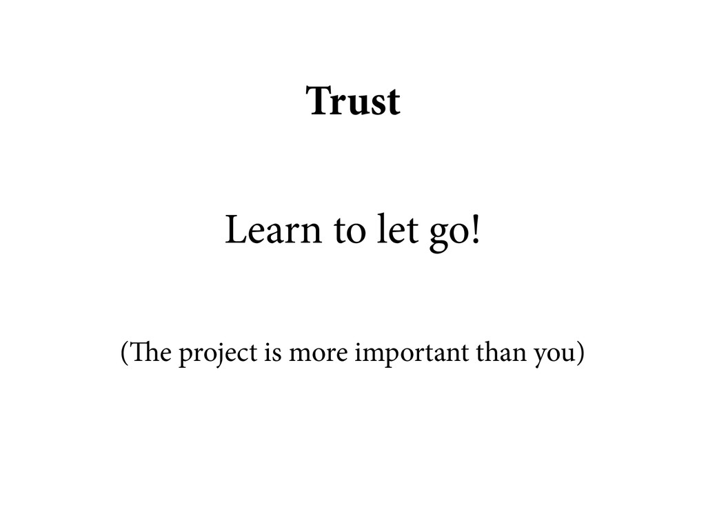 Trust Learn to let go! (The project is more imp...