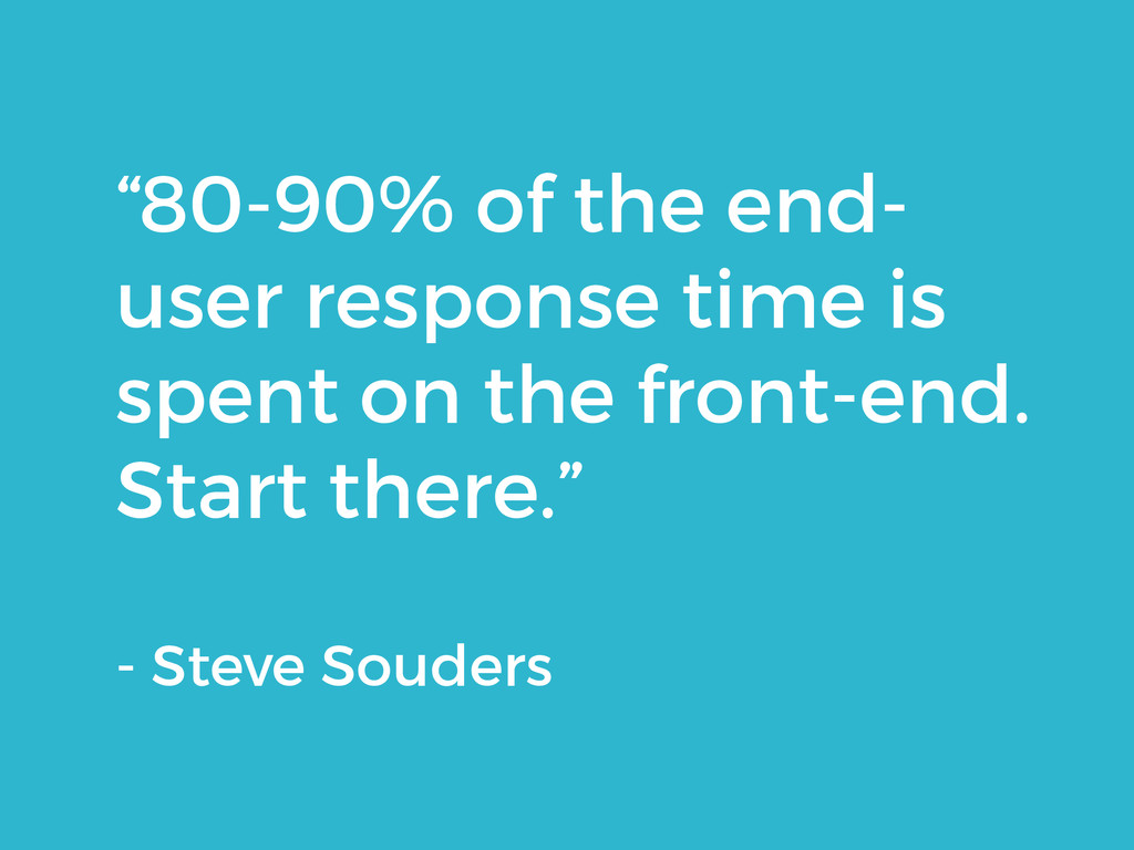 """80-90% of the end- user response time is spent..."