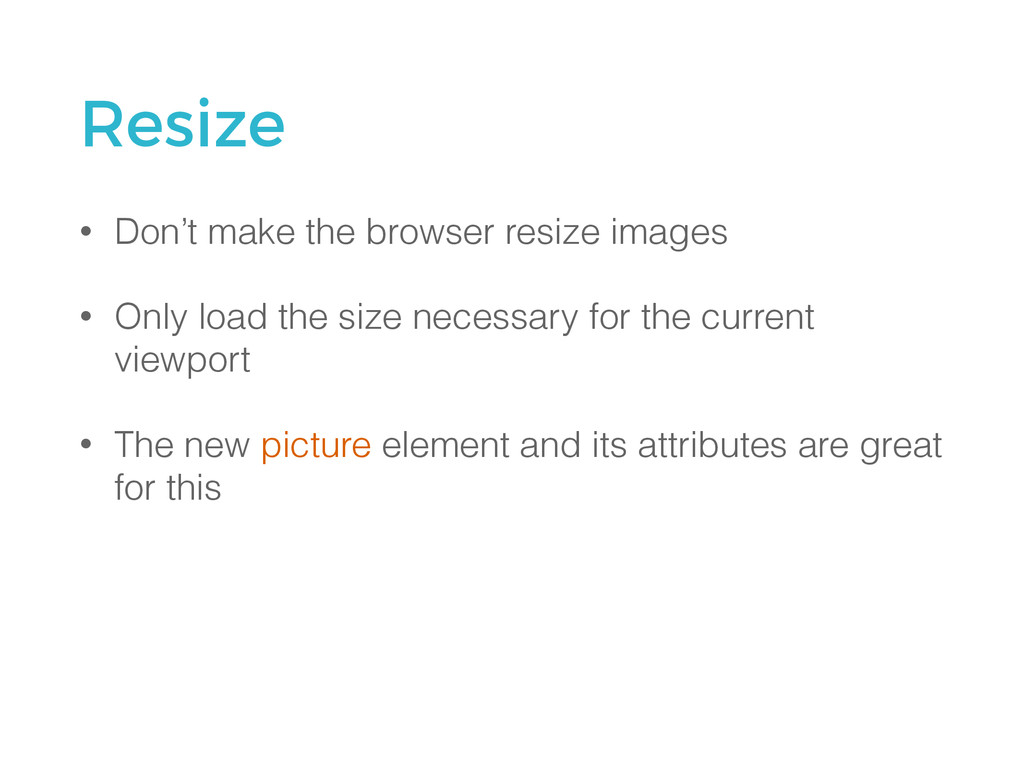 Resize • Don't make the browser resize images •...