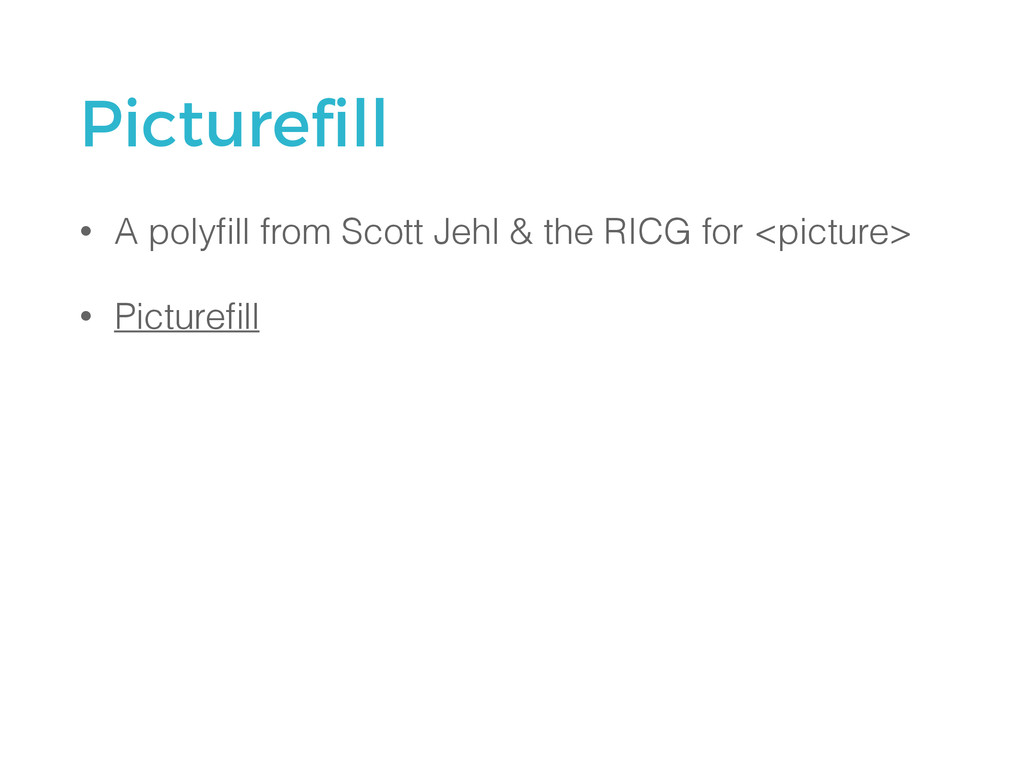 Picturefill • A polyfill from Scott Jehl & the RI...