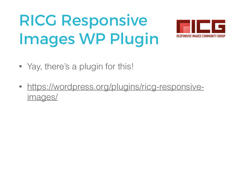 RICG Responsive Images WP Plugin • Yay, there's...