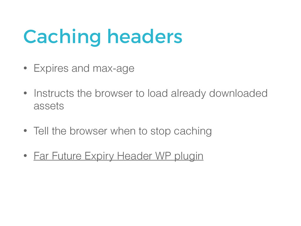 Caching headers • Expires and max-age • Instruc...