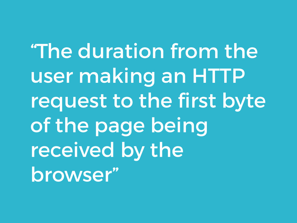 """The duration from the user making an HTTP requ..."