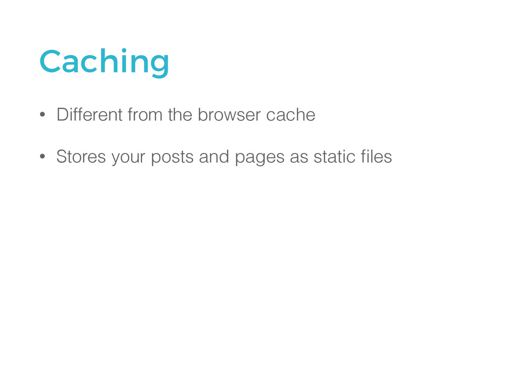 Caching • Different from the browser cache • St...
