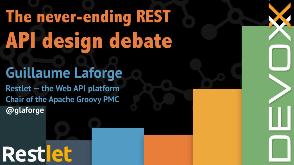 The never-ending REST API design debate Guillau...