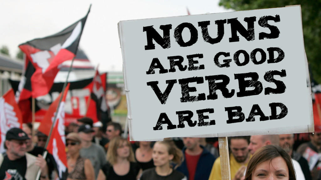NOUNS ARE GOOD VERBS ARE BAD