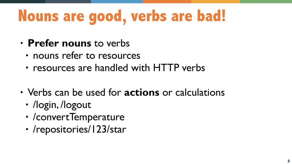 8 Nouns are good, verbs are bad! • Prefer nouns...