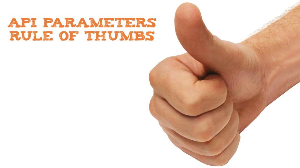 API PARAMETERS RULE OF THUMBS