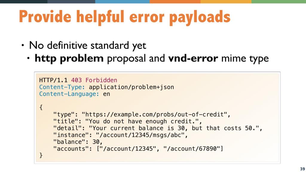 39 Provide helpful error payloads • No definiti...