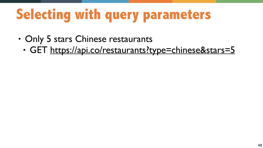 45 Selecting with query parameters • Only 5 sta...