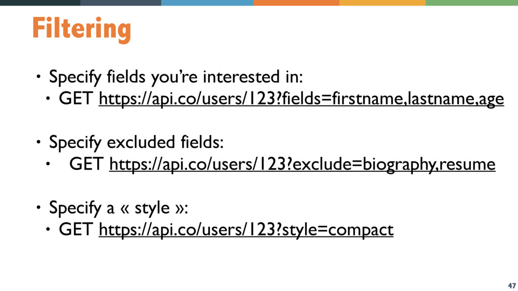 47 Filtering • Specify fields you're interested...