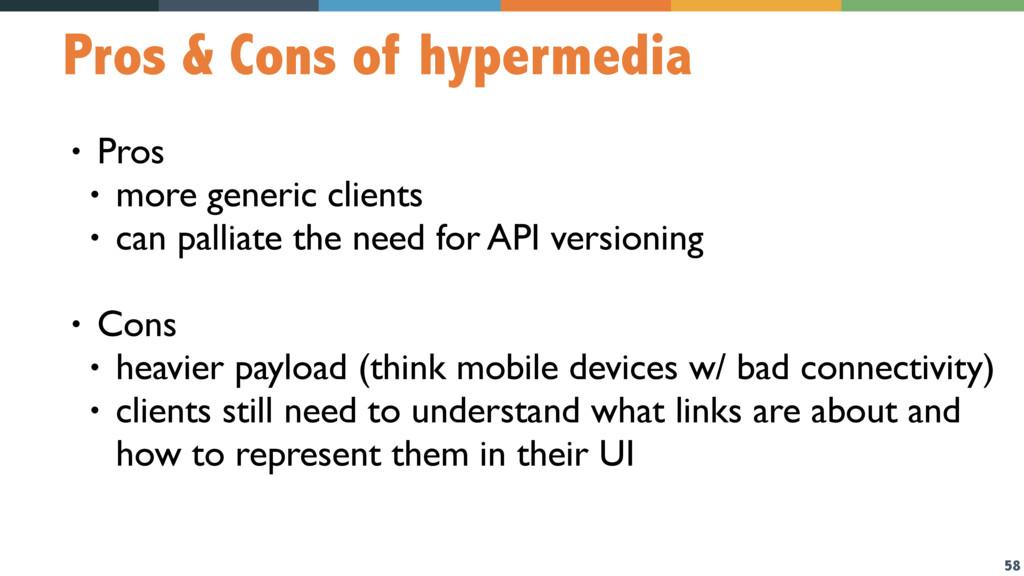 58 Pros & Cons of hypermedia • Pros • more gene...