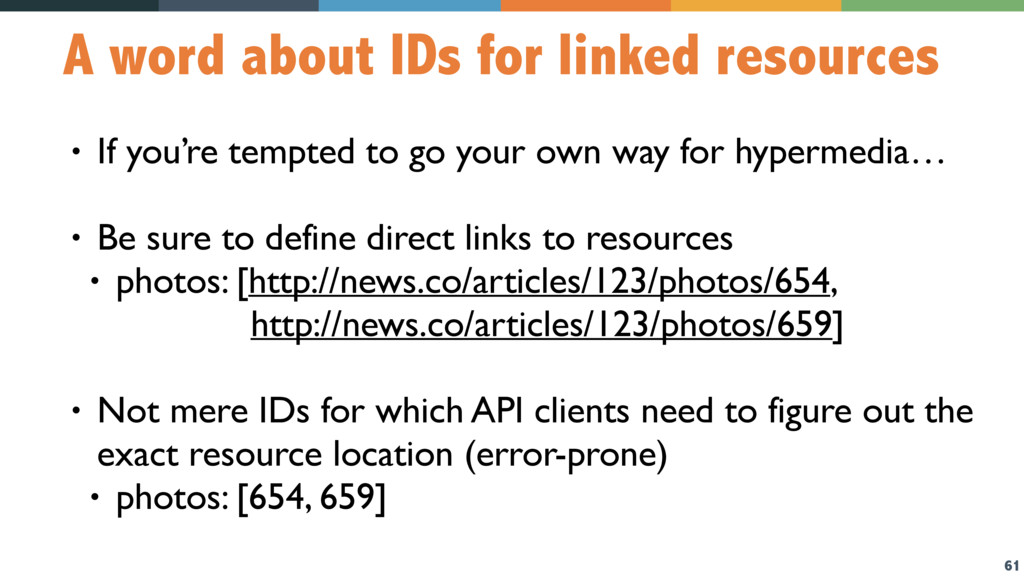 61 A word about IDs for linked resources • If y...