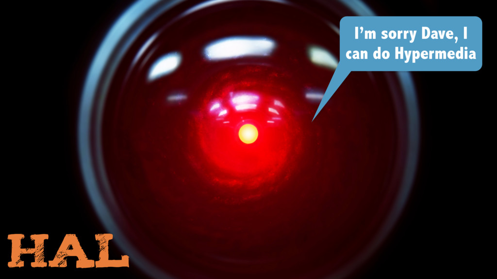 HAL I'm sorry Dave, I can do Hypermedia