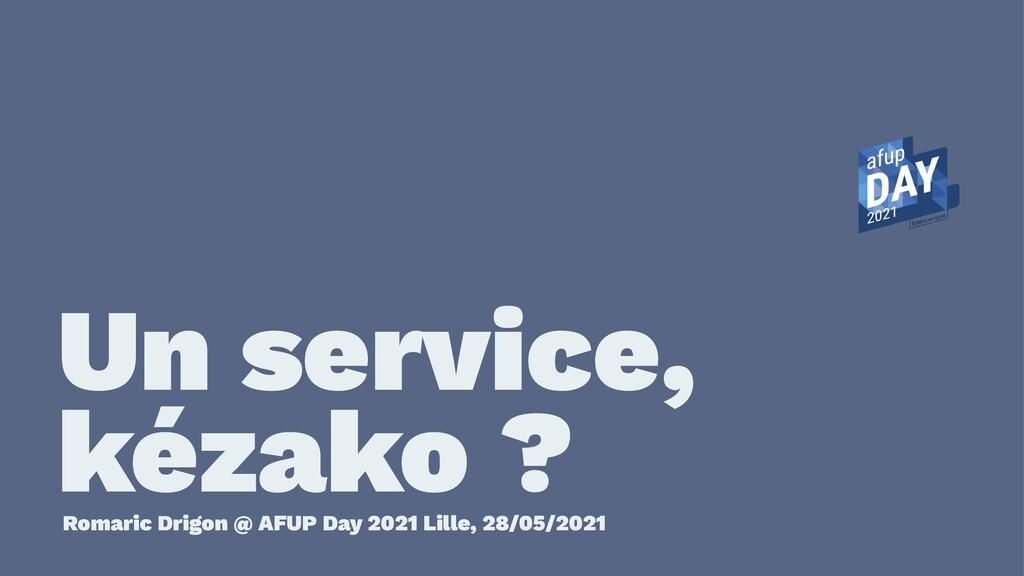 Un service, kézako ? Romaric Drigon @ AFUP Day ...