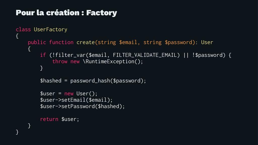 Pour la création : Factory class UserFactory { ...