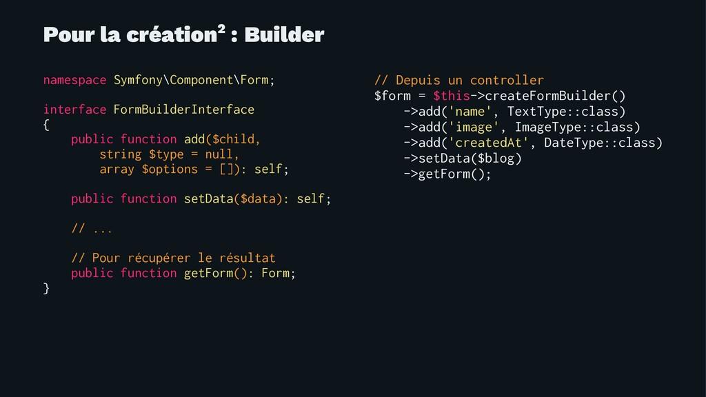 Pour la création2 : Builder namespace Symfony\C...