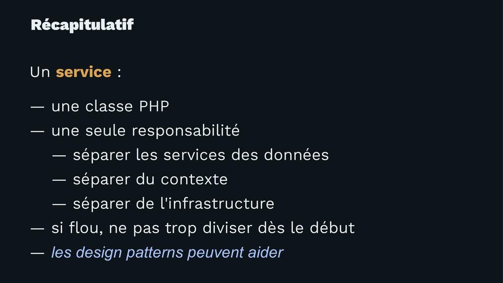 Récapitulatif Un service : — une classe PHP — u...