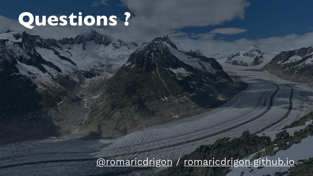 Questions ? @romaricdrigon / romaricdrigon.gith...