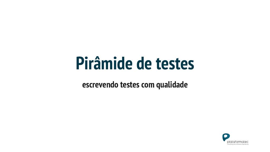 Pirâmide de testes escrevendo testes com qualid...
