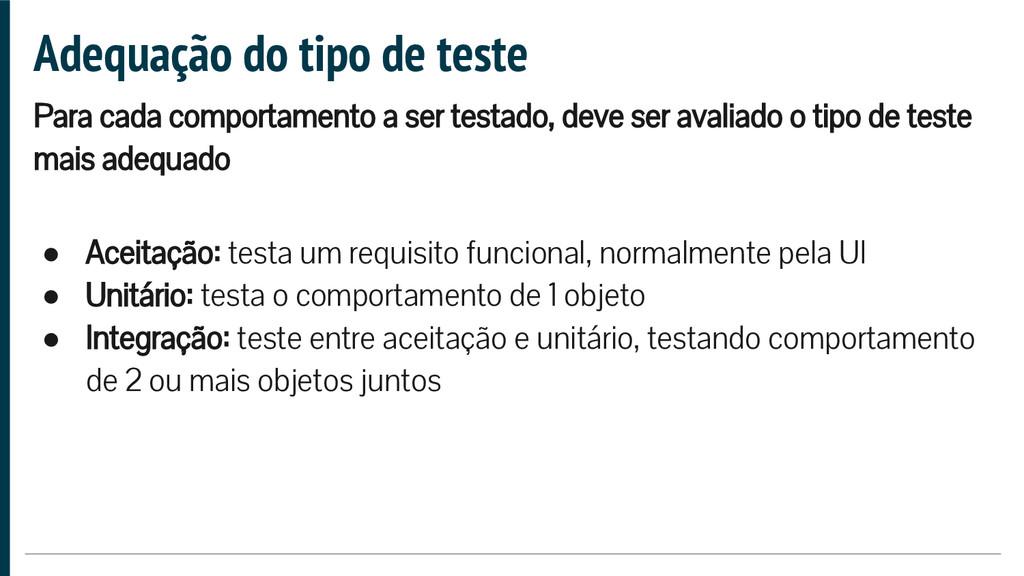 ● Aceitação: testa um requisito funcional, norm...