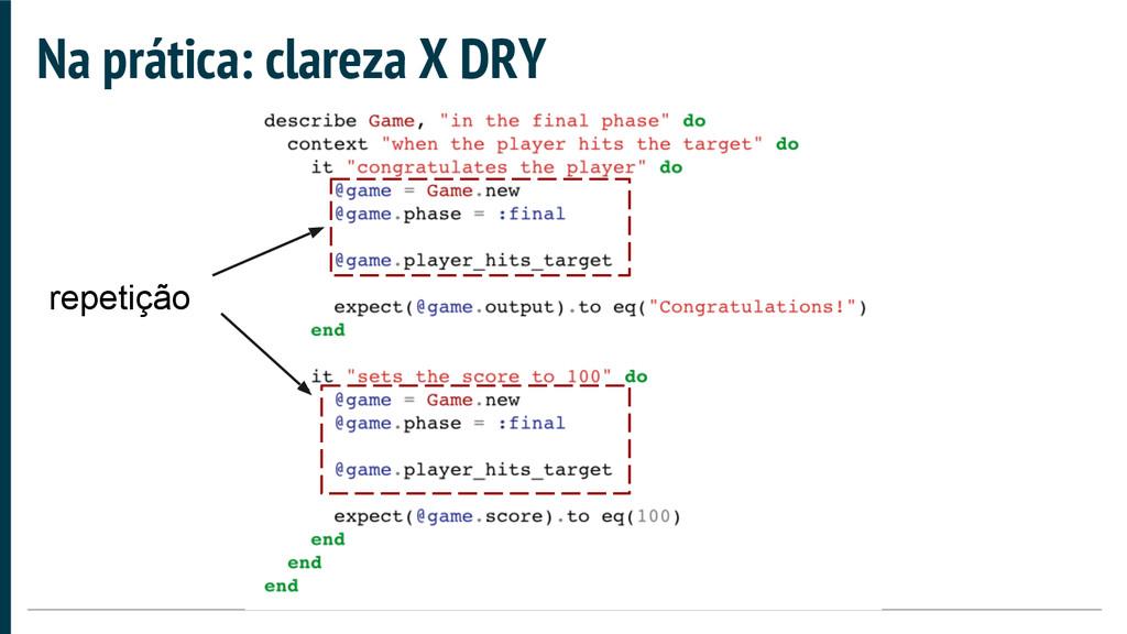 Na prática: clareza X DRY repetição