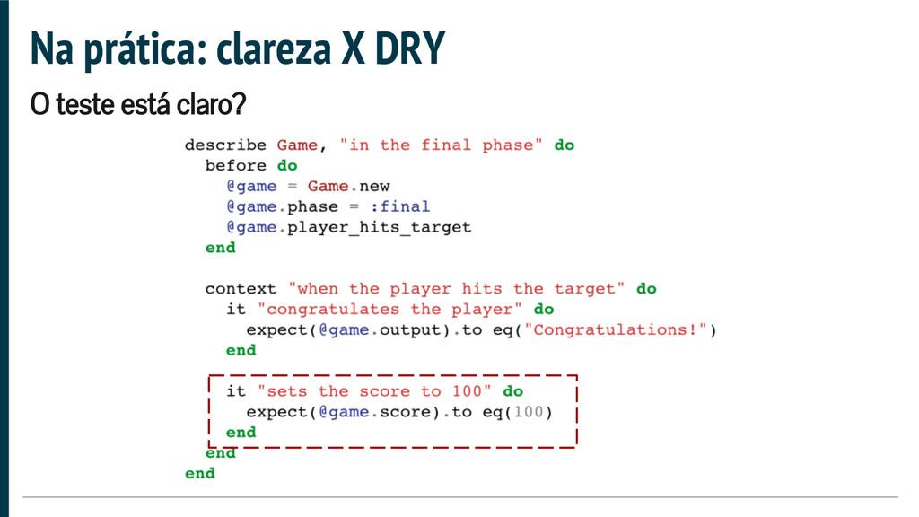 Na prática: clareza X DRY O teste está claro?