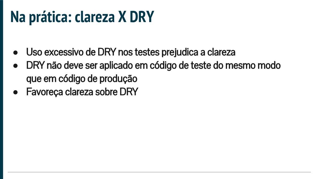 ● Uso excessivo de DRY nos testes prejudica a c...