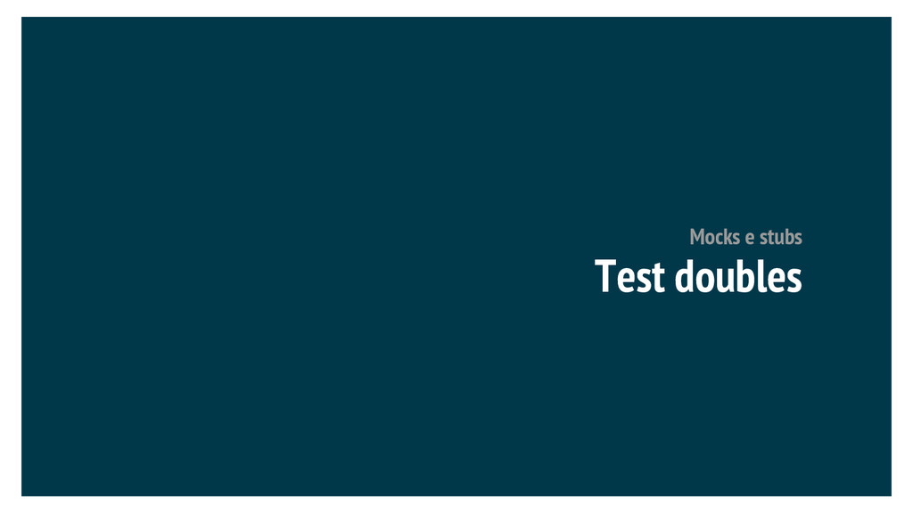 Test doubles Mocks e stubs