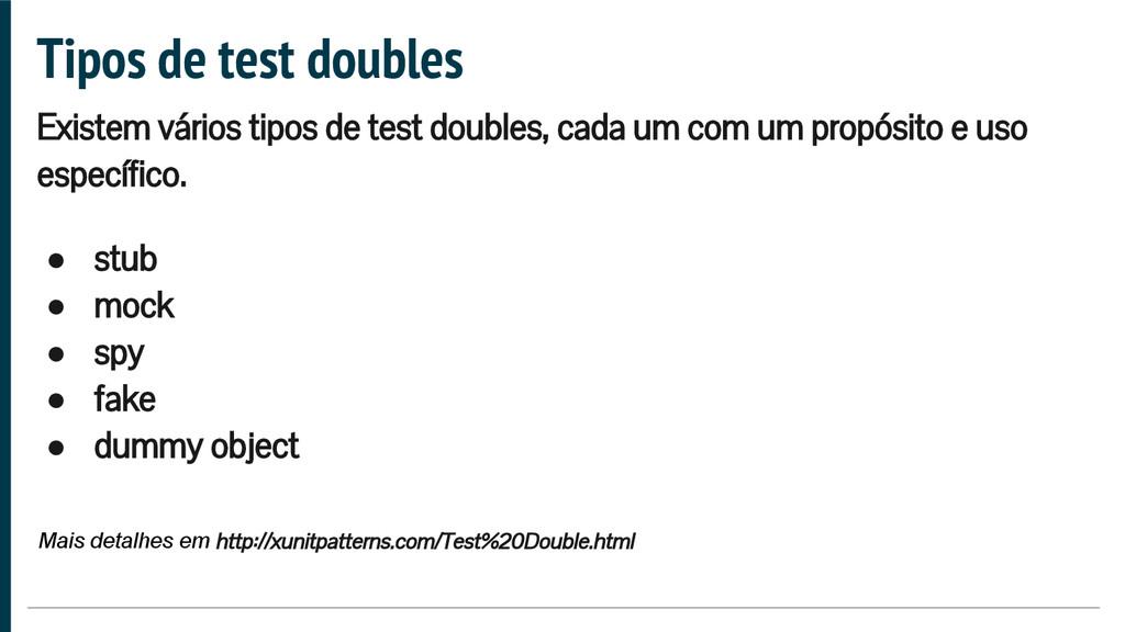 Tipos de test doubles Existem vários tipos de t...