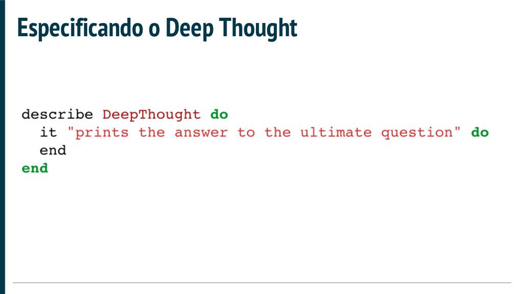 Especificando o Deep Thought