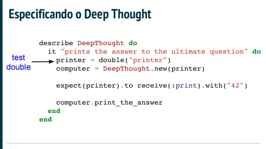 Especificando o Deep Thought test double
