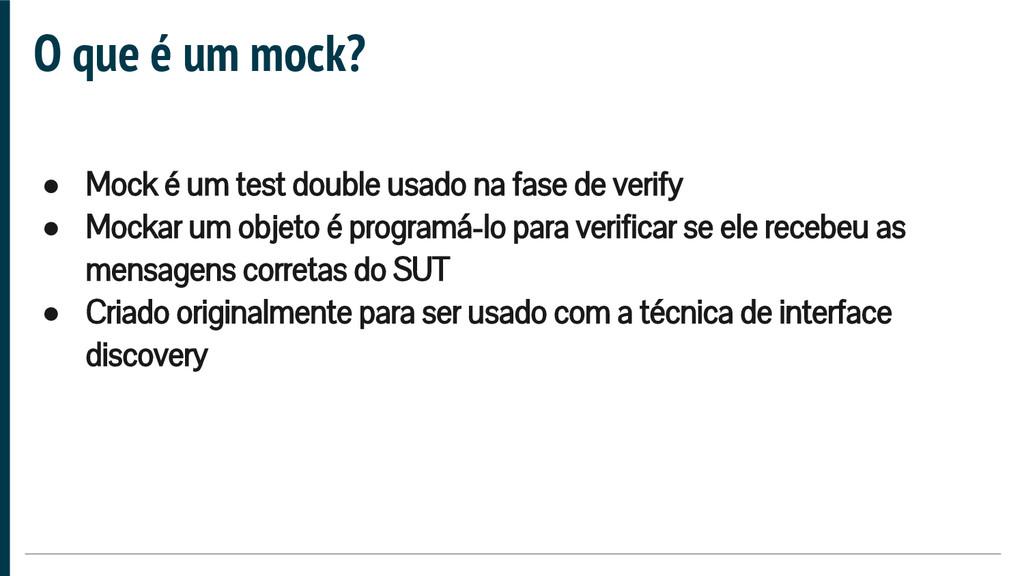 O que é um mock? ● Mock é um test double usado ...