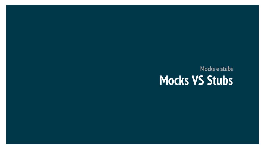Mocks VS Stubs Mocks e stubs