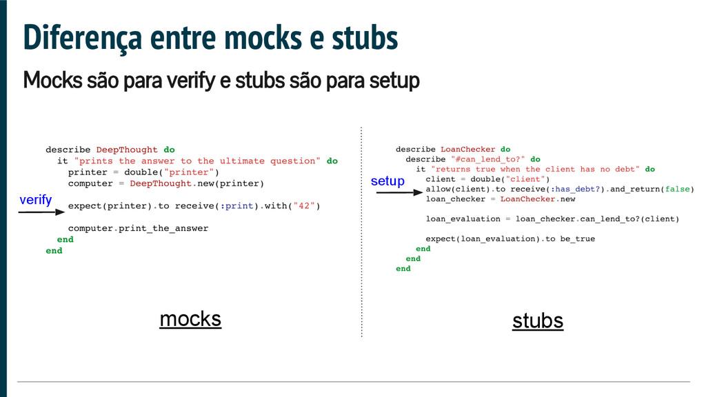 Diferença entre mocks e stubs Mocks são para ve...