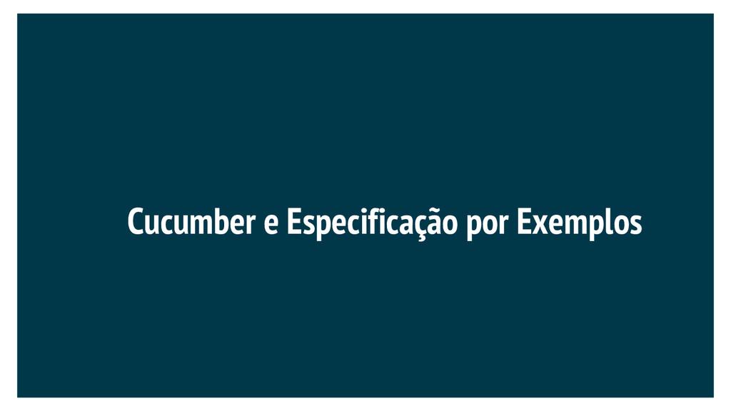 Cucumber e Especificação por Exemplos