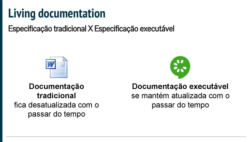 Living documentation Especificação tradicional ...