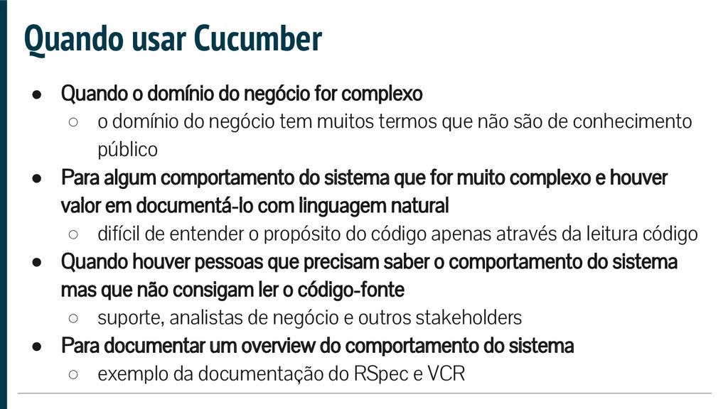 Quando usar Cucumber ● Quando o domínio do negó...
