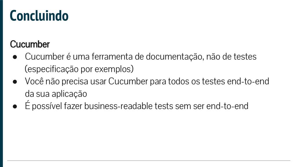 Concluindo Cucumber ● Cucumber é uma ferramenta...