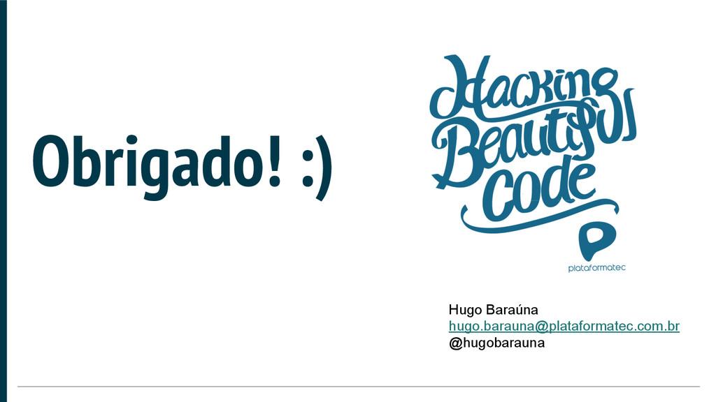 Obrigado! :) Hugo Baraúna hugo.barauna@platafor...