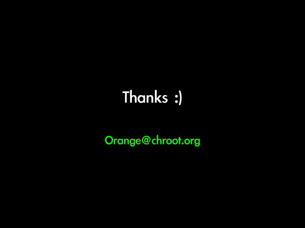 Thanks :) Orange@chroot.org