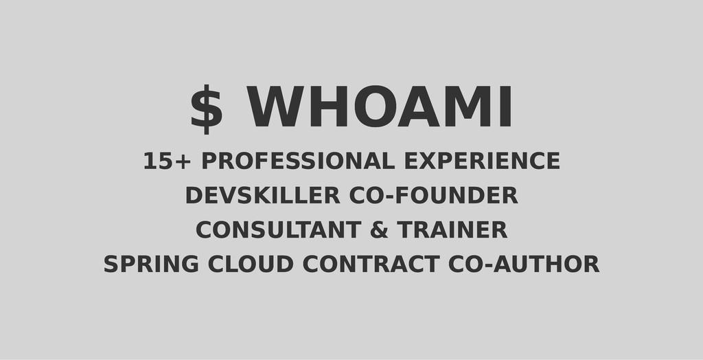 $ WHOAMI $ WHOAMI 15+ PROFESSIONAL EXPERIENCE 1...