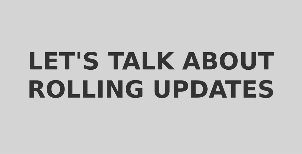 LET'S TALK ABOUT LET'S TALK ABOUT ROLLING UPDAT...